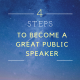 4 Steps to Become a Great Public Speaker