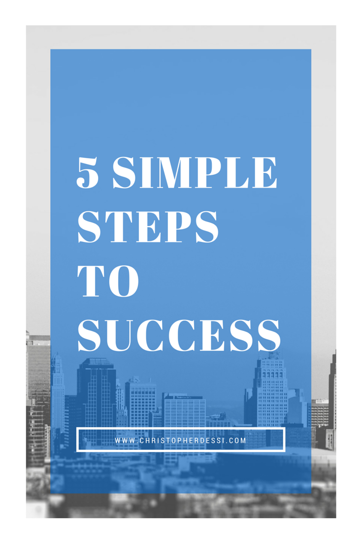 5 Simple Steps to Success by Chris Dessi