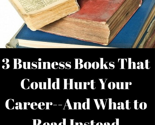 3 Business Books That Could Hurt Your Career--And What to Read Instead
